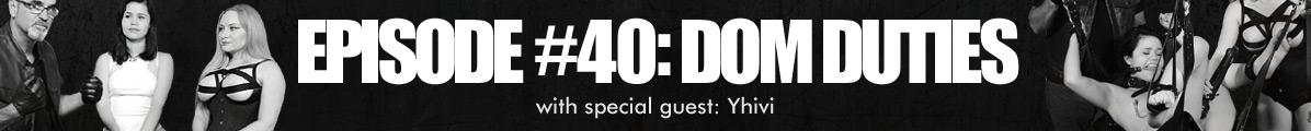Ep40 Dom Duties
