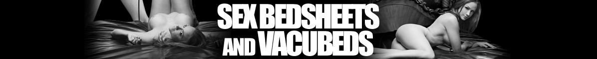Sex Bedsheets & Vacubeds